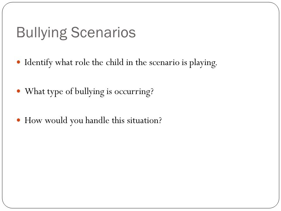 Bullying Scenarios Identify what role the child in the scenario is playing. What type of bullying is occurring