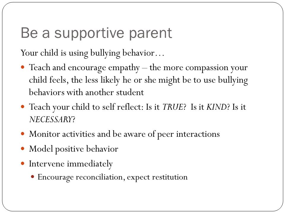 Be a supportive parent Your child is using bullying behavior…