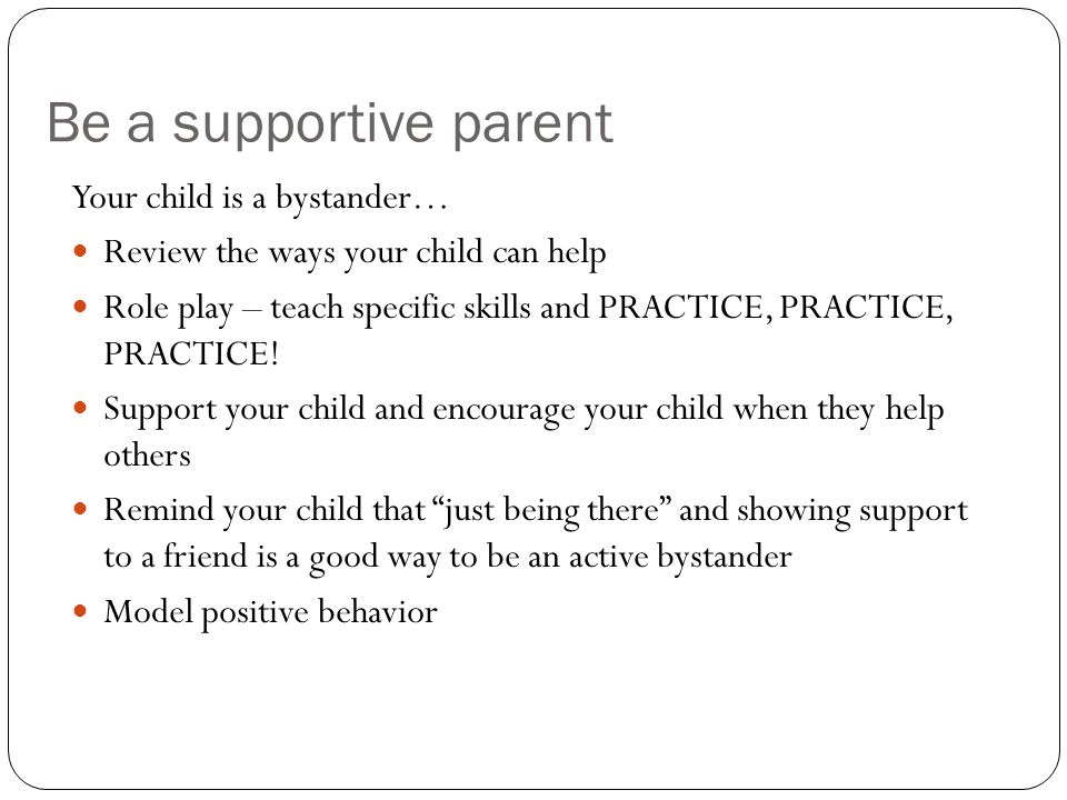 Be a supportive parent Your child is a bystander…