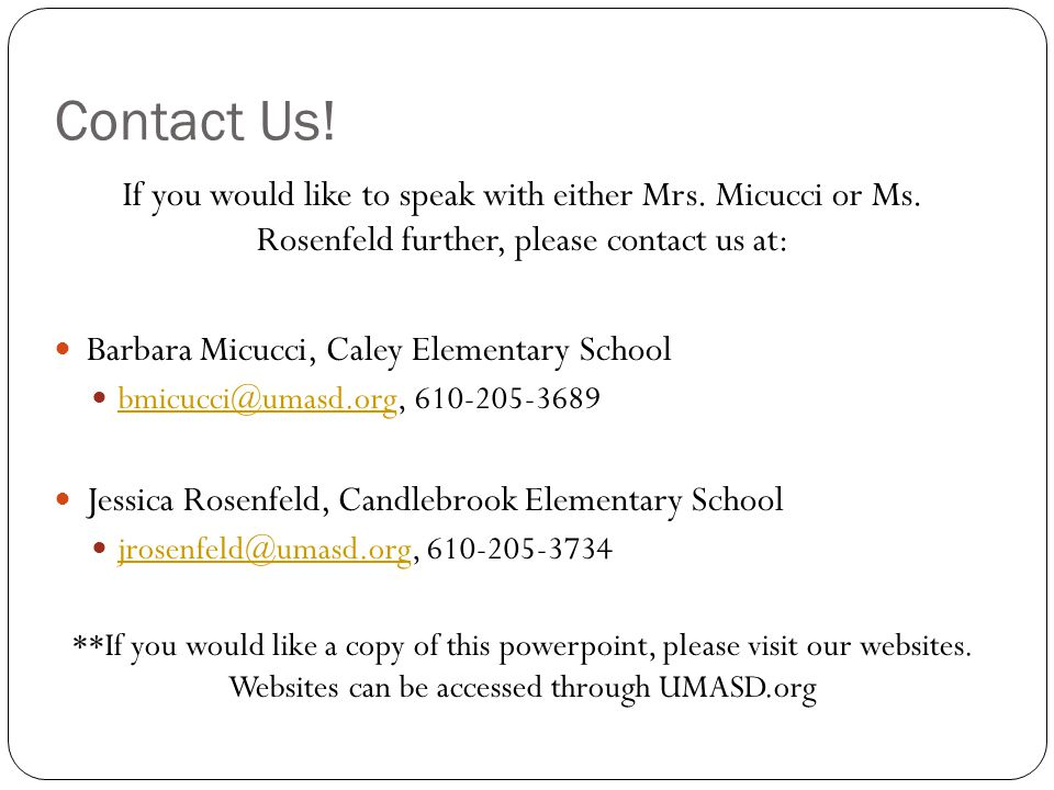 Contact Us! If you would like to speak with either Mrs. Micucci or Ms. Rosenfeld further, please contact us at: