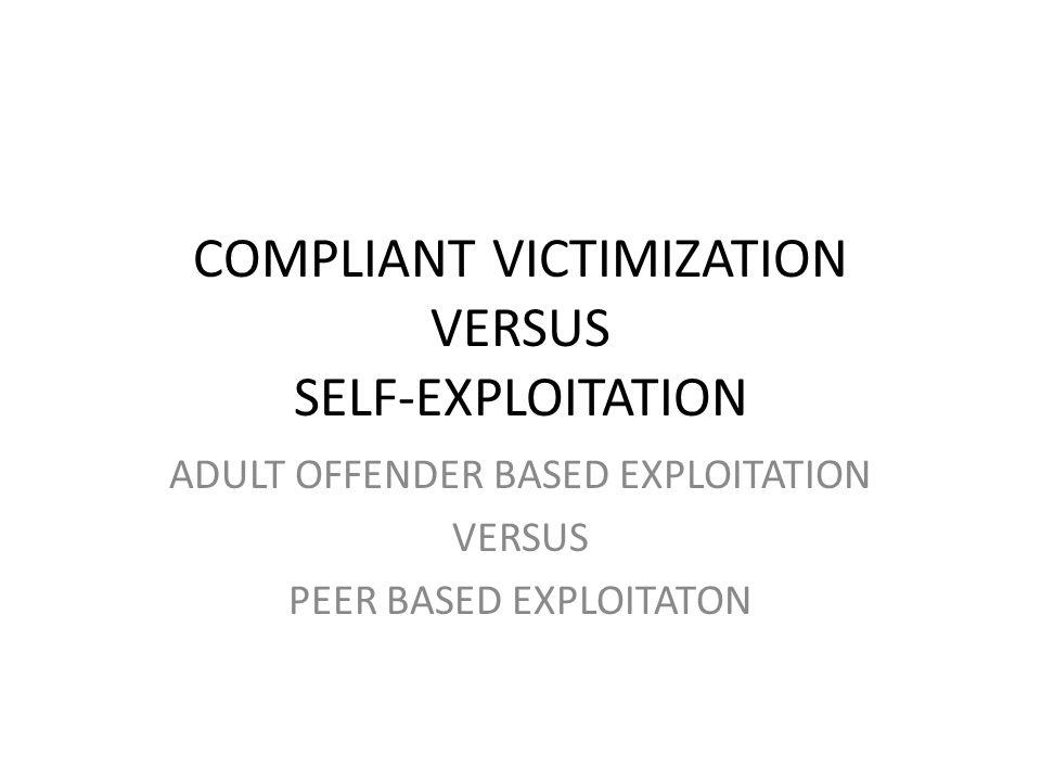 COMPLIANT VICTIMIZATION VERSUS SELF-EXPLOITATION