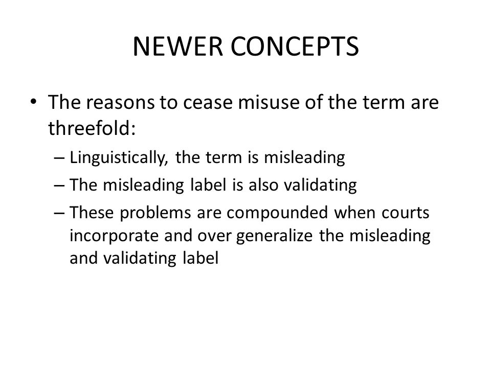NEWER CONCEPTS The reasons to cease misuse of the term are threefold: