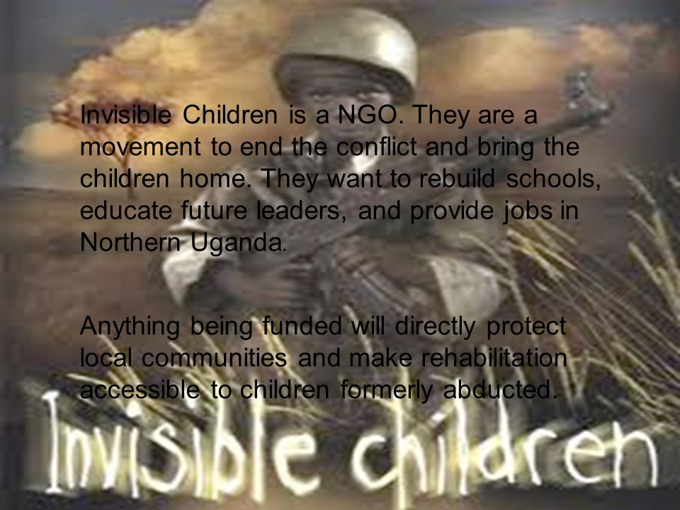 Invisible Children is a NGO