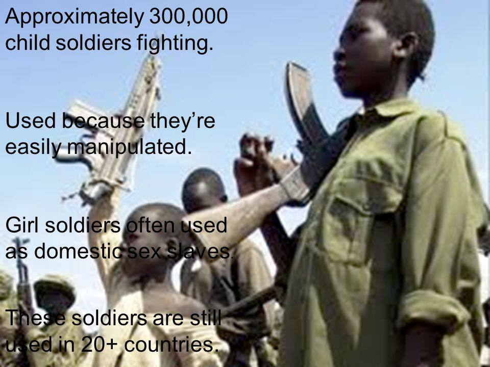 Approximately 300,000 child soldiers fighting.