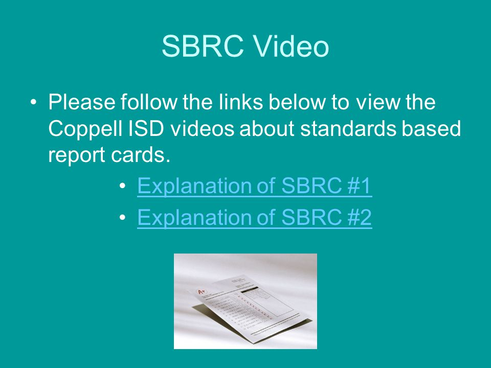 SBRC Video Please follow the links below to view the Coppell ISD videos about standards based report cards.