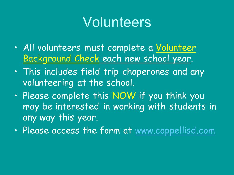 Volunteers All volunteers must complete a Volunteer Background Check each new school year.