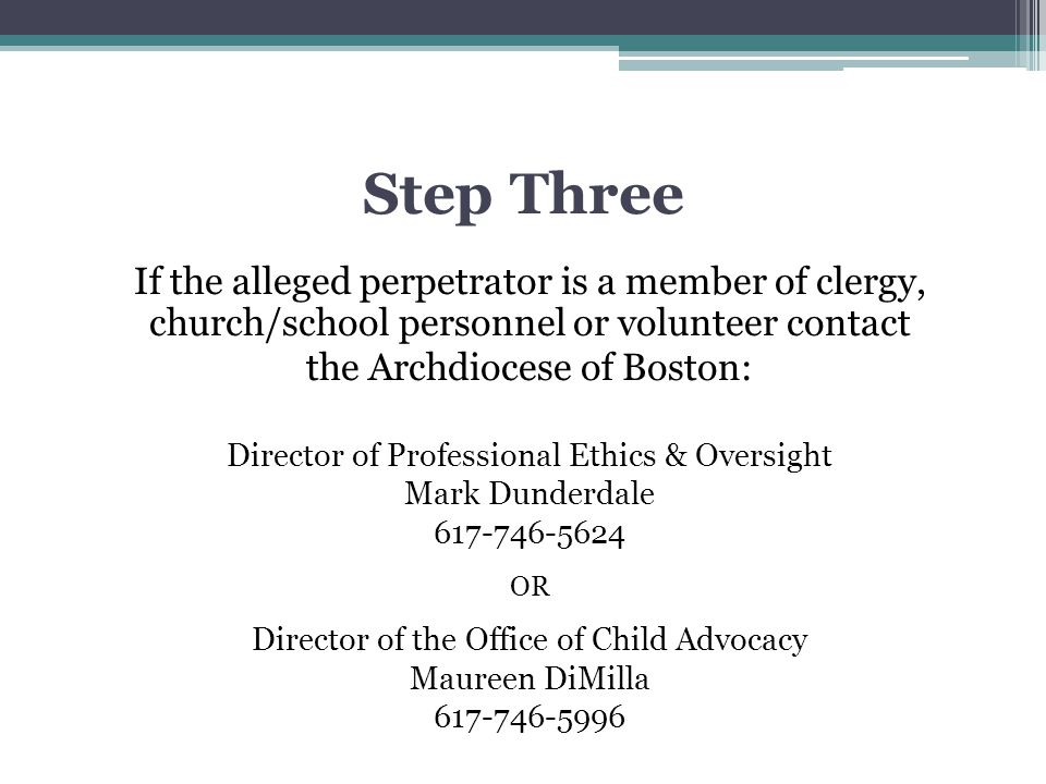 Step Three If the alleged perpetrator is a member of clergy, church/school personnel or volunteer contact.