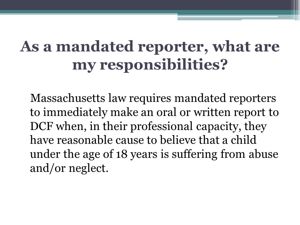 As a mandated reporter, what are my responsibilities