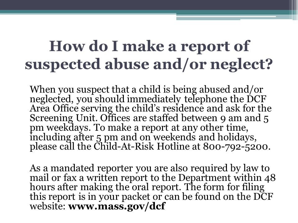 How do I make a report of suspected abuse and/or neglect
