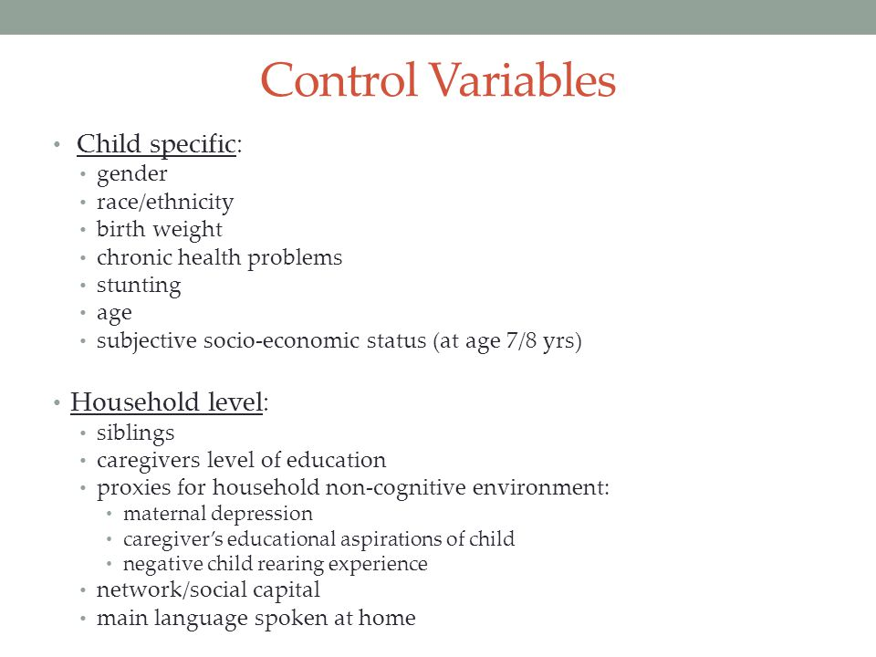Control Variables Child specific: Household level: gender