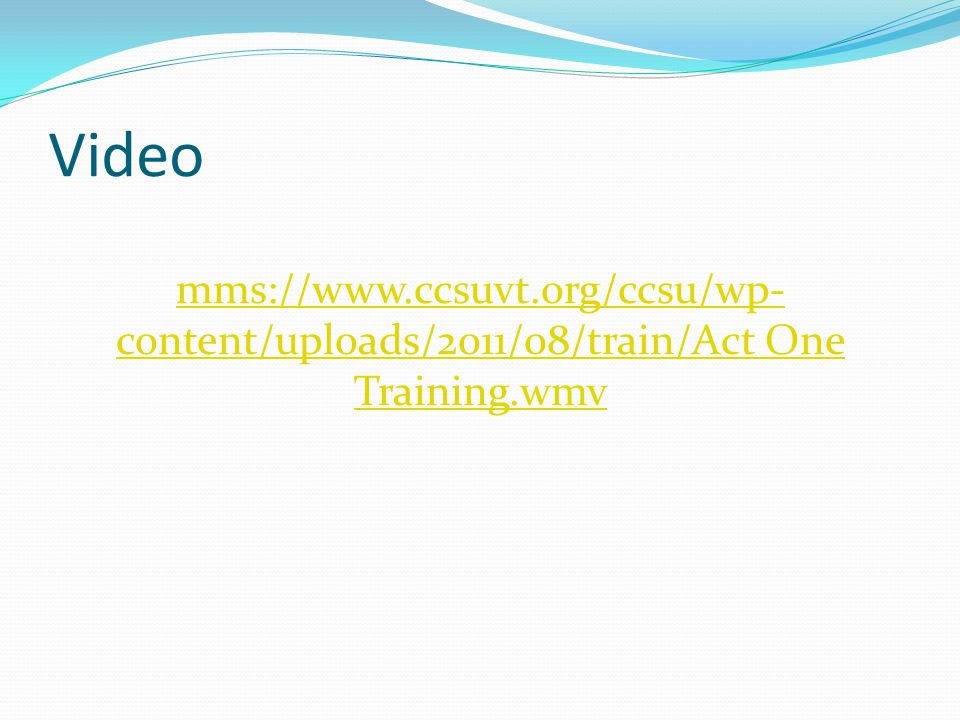 Video mms://www.ccsuvt.org/ccsu/wp-content/uploads/2011/08/train/Act One Training.wmv