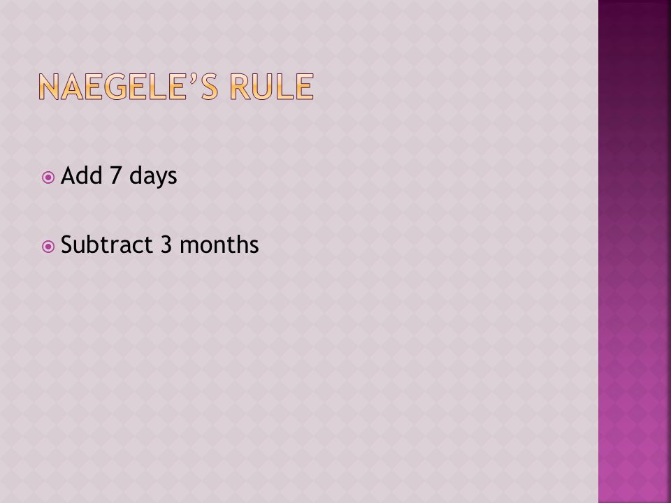Naegele's Rule Add 7 days Subtract 3 months