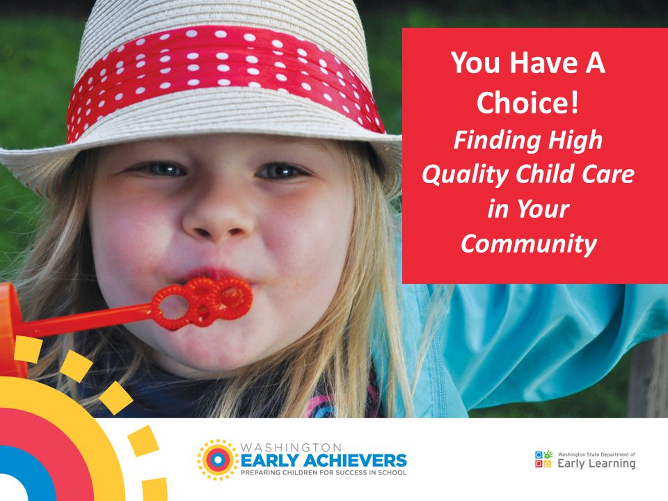You Have A Choice! Finding High Quality Child Care in Your Community