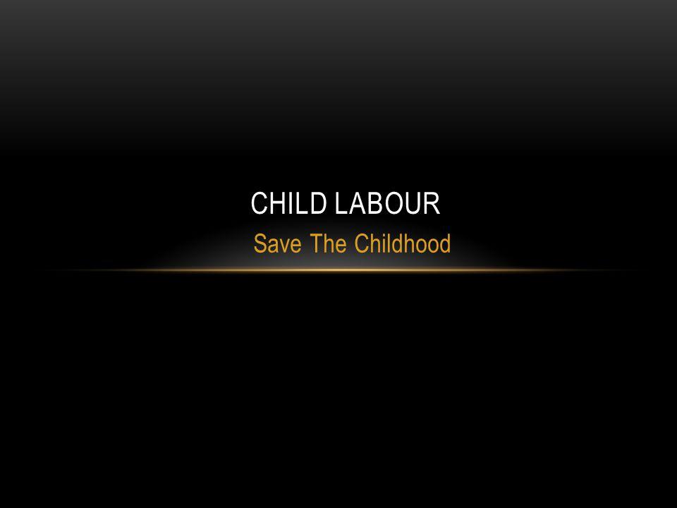 Child Labour Save The Childhood
