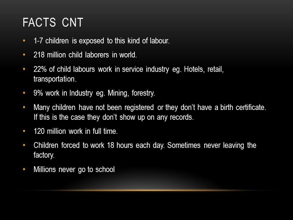 Facts cnt 1-7 children is exposed to this kind of labour.