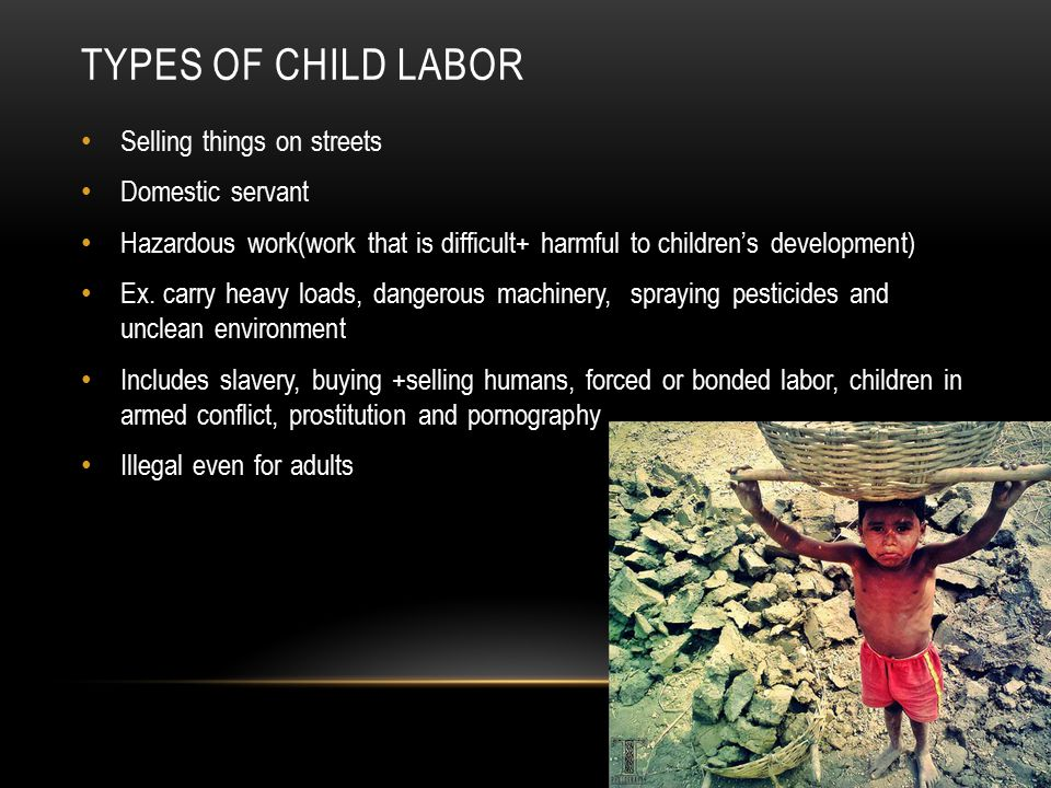 Types of child labor Selling things on streets Domestic servant