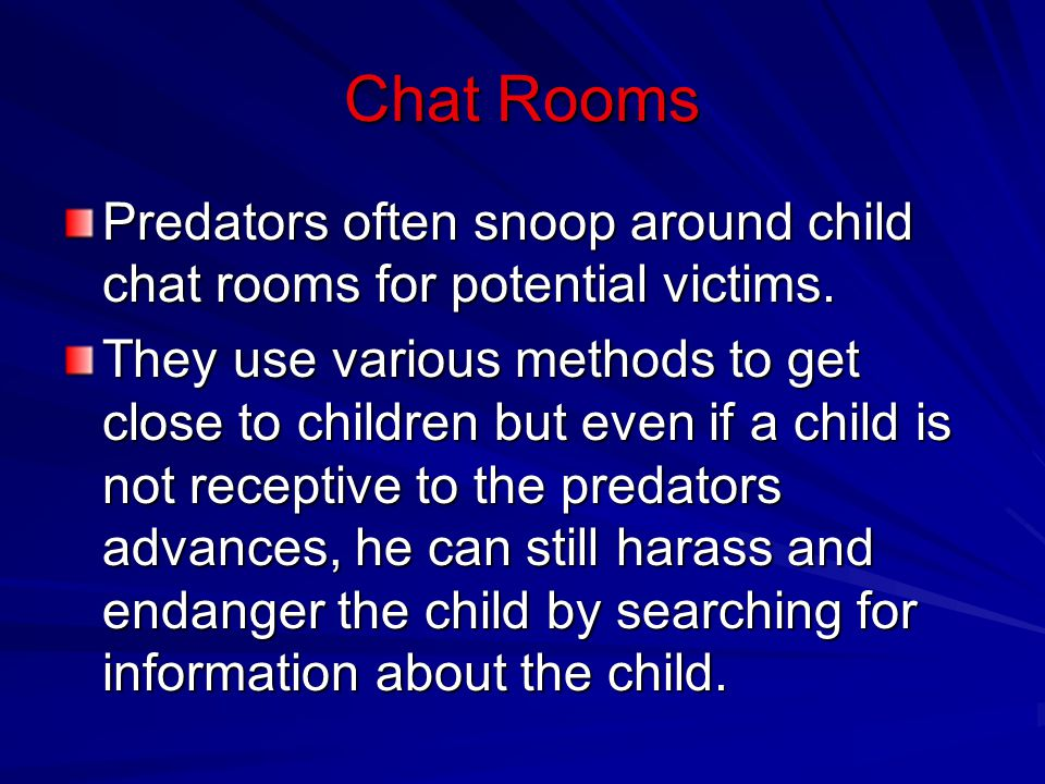 Chat Rooms Predators often snoop around child chat rooms for potential victims.