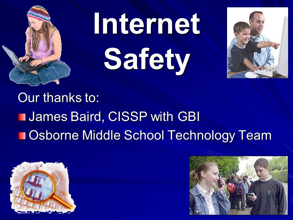 Internet Safety Our thanks to: James Baird, CISSP with GBI
