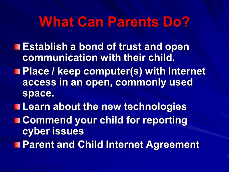 What Can Parents Do Establish a bond of trust and open communication with their child.