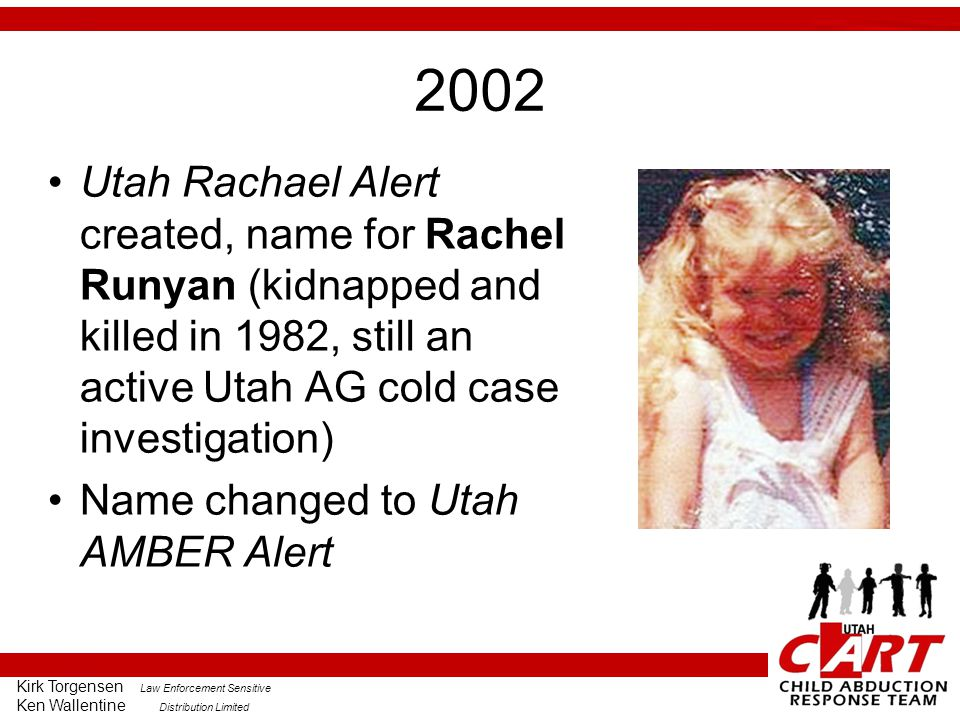 2002 Utah Rachael Alert created, name for Rachel Runyan (kidnapped and killed in 1982, still an active Utah AG cold case investigation)