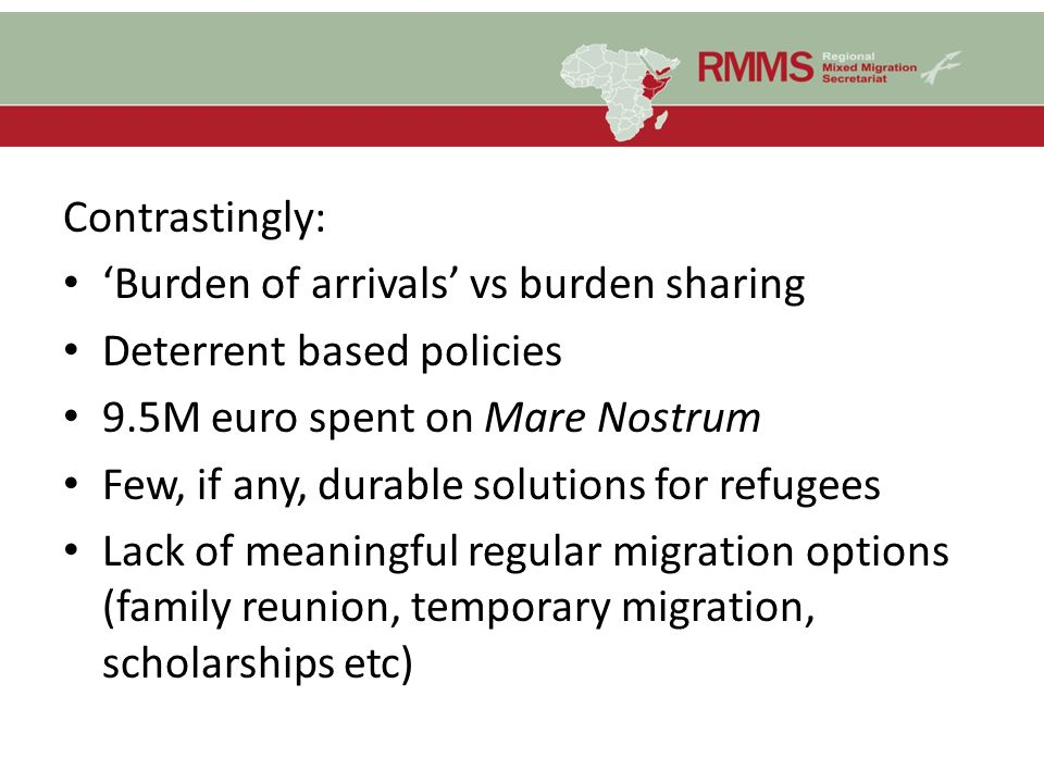 Contrastingly: 'Burden of arrivals' vs burden sharing. Deterrent based policies. 9.5M euro spent on Mare Nostrum.
