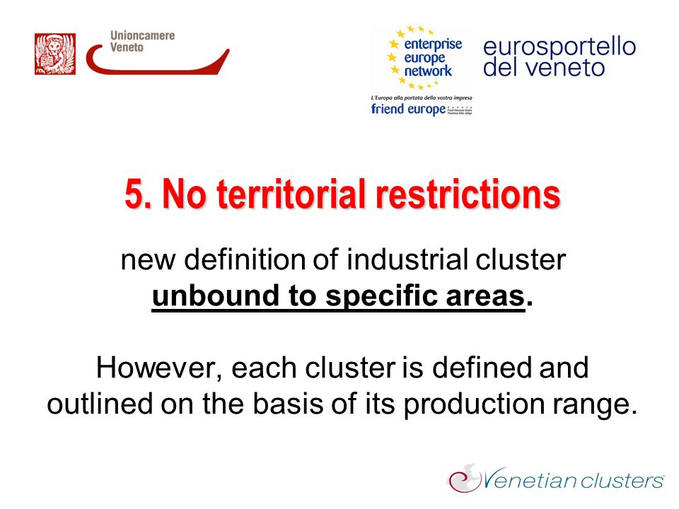 5. No territorial restrictions new definition of industrial cluster unbound to specific areas.