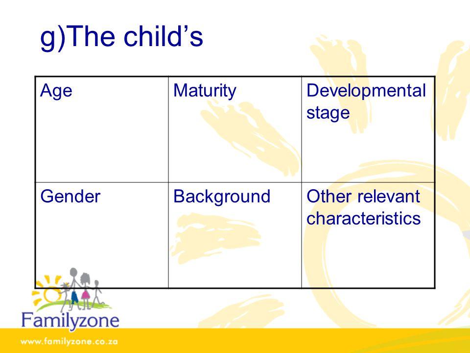 g)The child's Age Maturity Developmental stage Gender Background