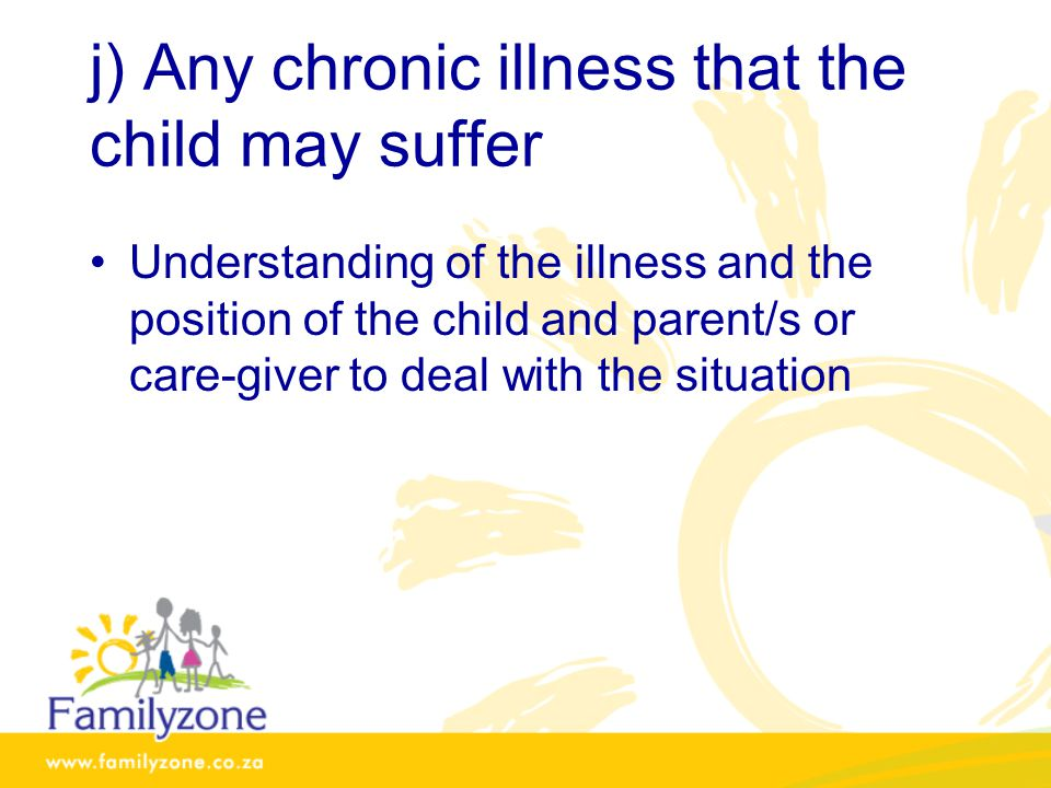 j) Any chronic illness that the child may suffer