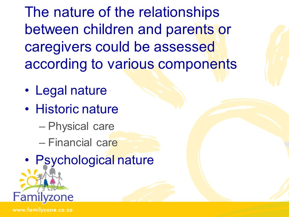 The nature of the relationships between children and parents or caregivers could be assessed according to various components