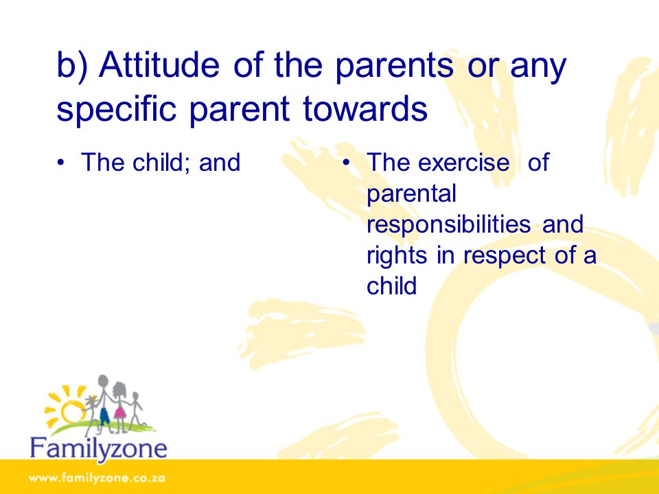 b) Attitude of the parents or any specific parent towards