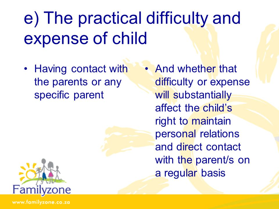 e) The practical difficulty and expense of child