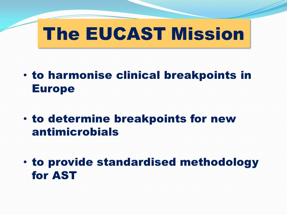 The EUCAST Mission to harmonise clinical breakpoints in Europe