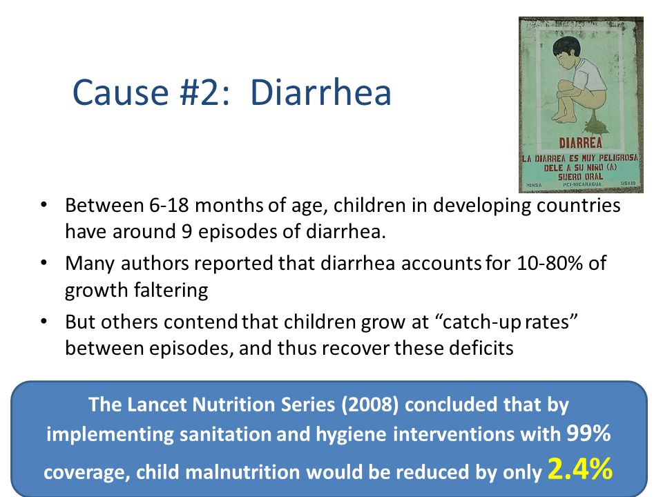 Cause #2: Diarrhea Between 6-18 months of age, children in developing countries have around 9 episodes of diarrhea.