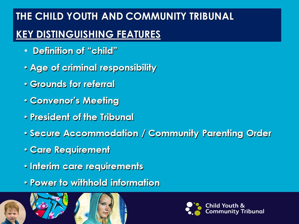 THE CHILD YOUTH AND COMMUNITY TRIBUNAL KEY DISTINGUISHING FEATURES