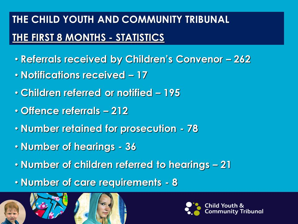 THE CHILD YOUTH AND COMMUNITY TRIBUNAL THE FIRST 8 MONTHS - STATISTICS
