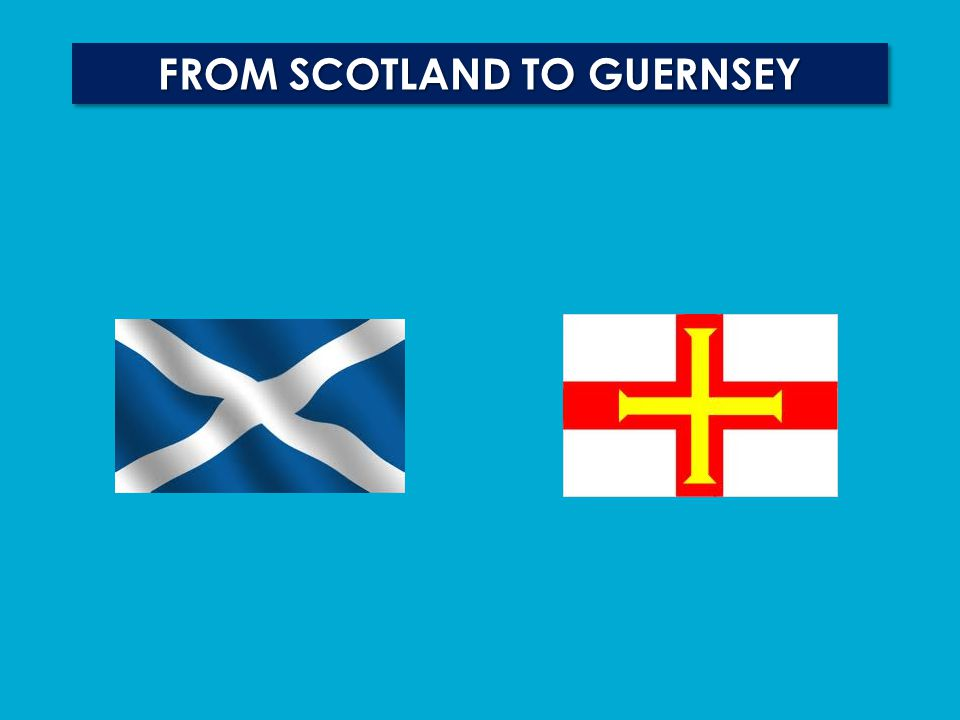 FROM SCOTLAND TO GUERNSEY