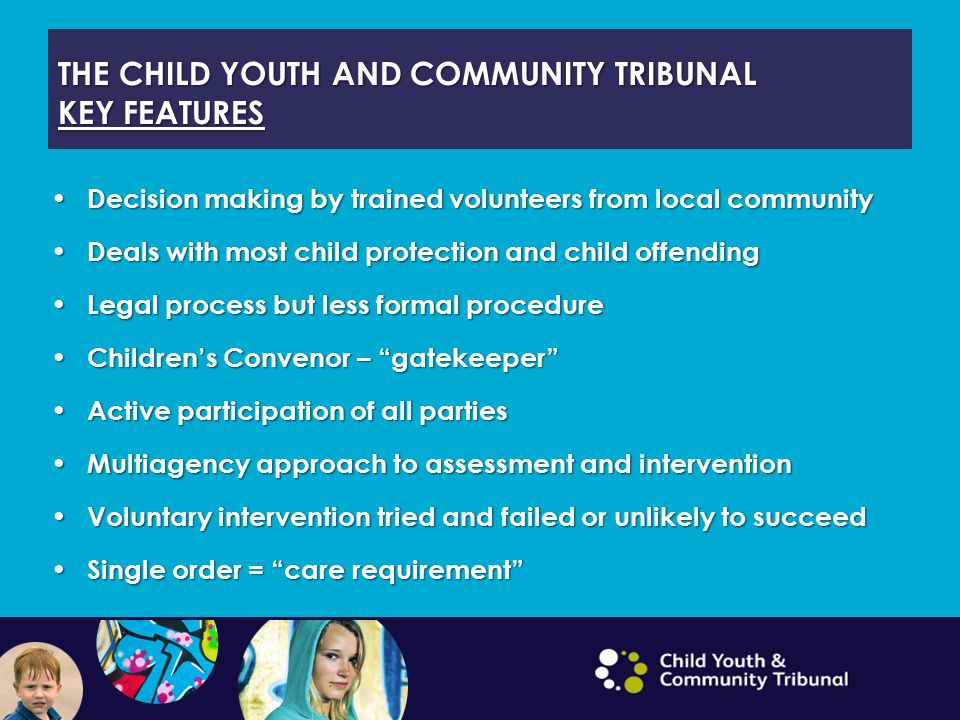 THE CHILD YOUTH AND COMMUNITY TRIBUNAL KEY FEATURES