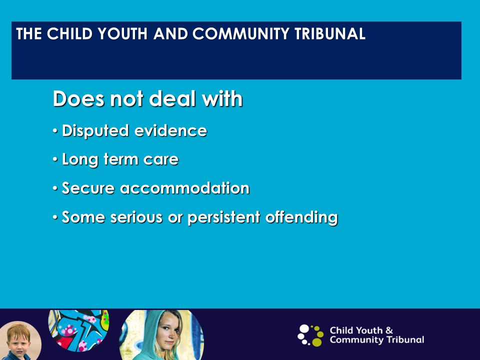 Does not deal with THE CHILD YOUTH AND COMMUNITY TRIBUNAL