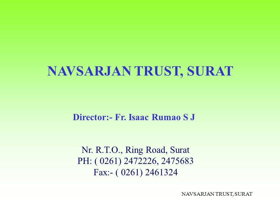 NAVSARJAN TRUST, SURAT Director:- Fr. Isaac Rumao S J