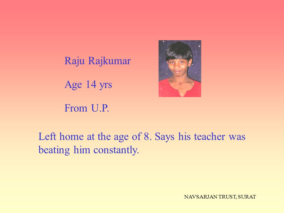 Left home at the age of 8. Says his teacher was