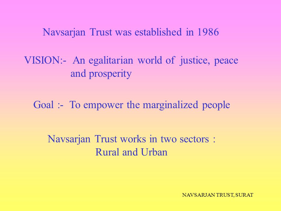 Navsarjan Trust works in two sectors :