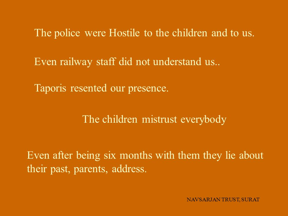 The police were Hostile to the children and to us.
