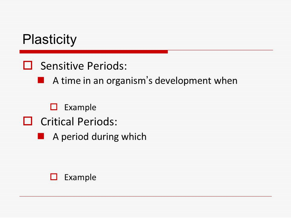 Plasticity Sensitive Periods: Critical Periods: