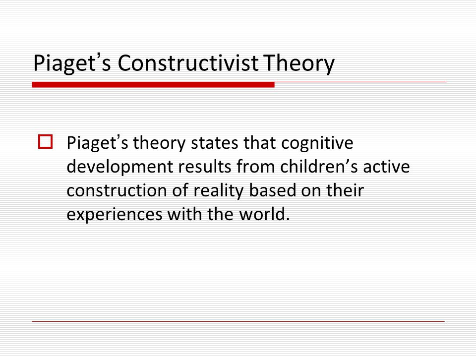 Piaget's Constructivist Theory
