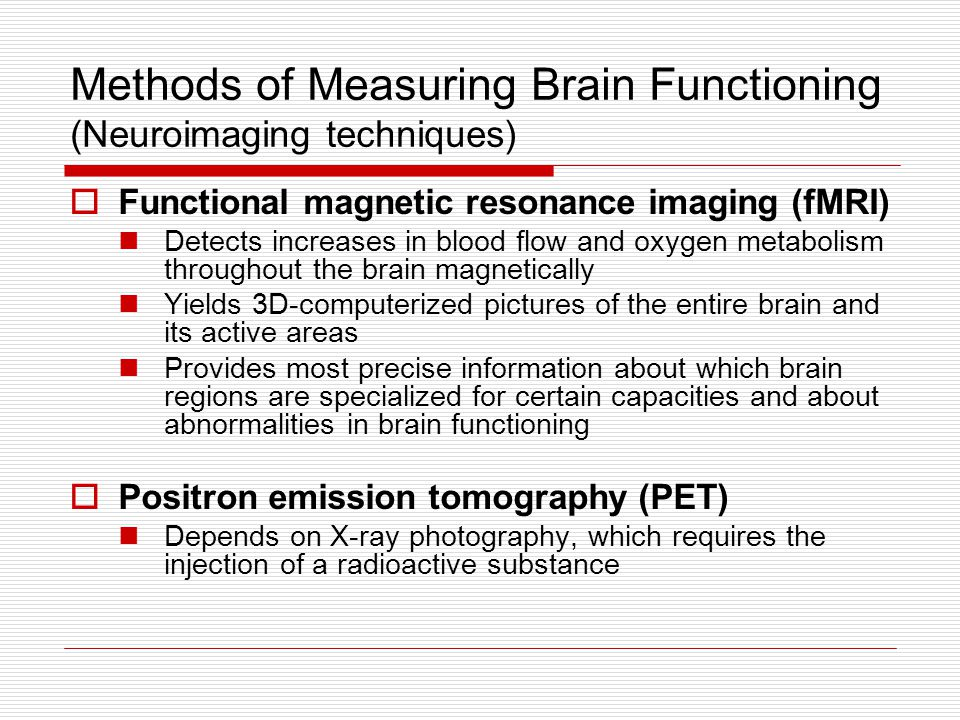 Methods of Measuring Brain Functioning (Neuroimaging techniques)