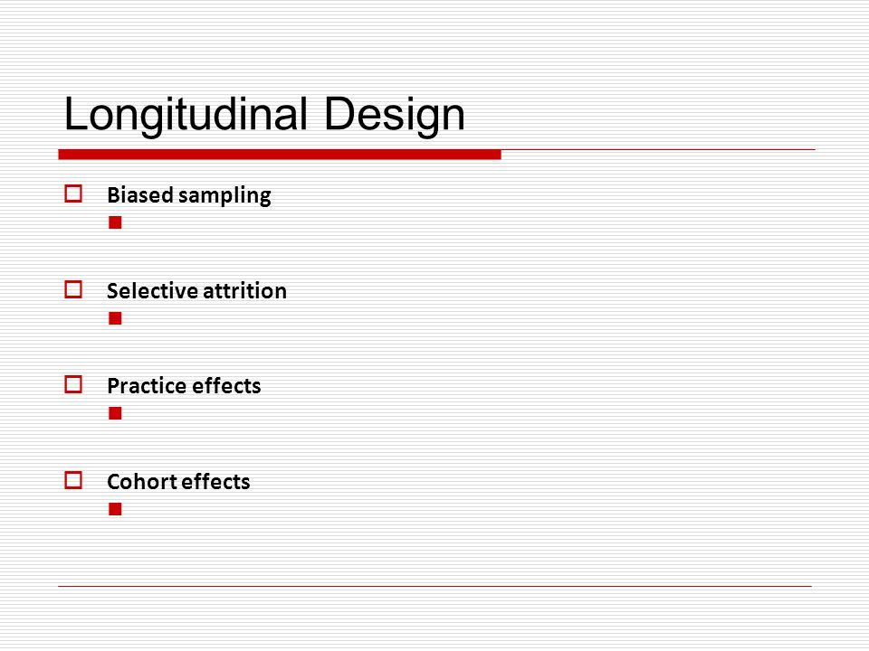 Longitudinal Design Biased sampling Selective attrition