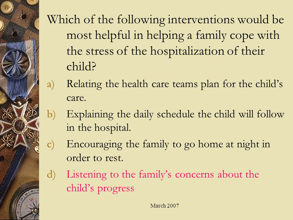 Which of the following interventions would be most helpful in helping a family cope with the stress of the hospitalization of their child