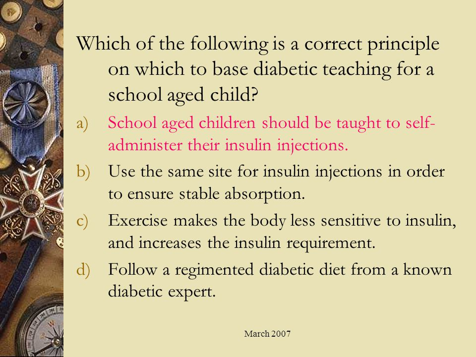 Which of the following is a correct principle on which to base diabetic teaching for a school aged child
