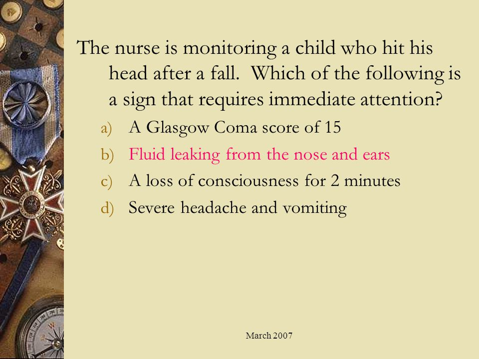 The nurse is monitoring a child who hit his head after a fall