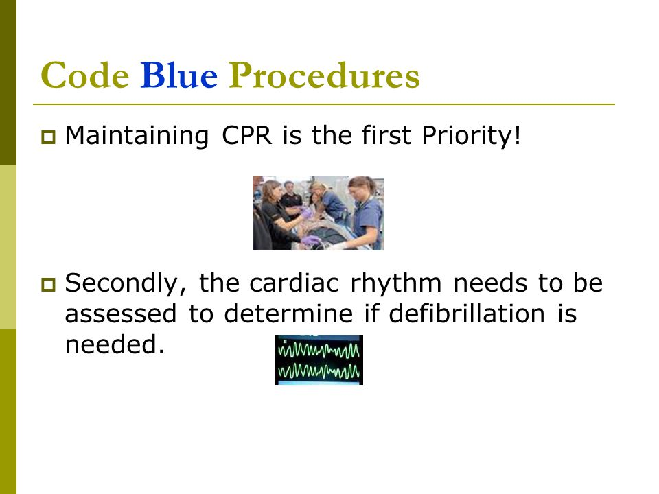 Code Blue Procedures Maintaining CPR is the first Priority!